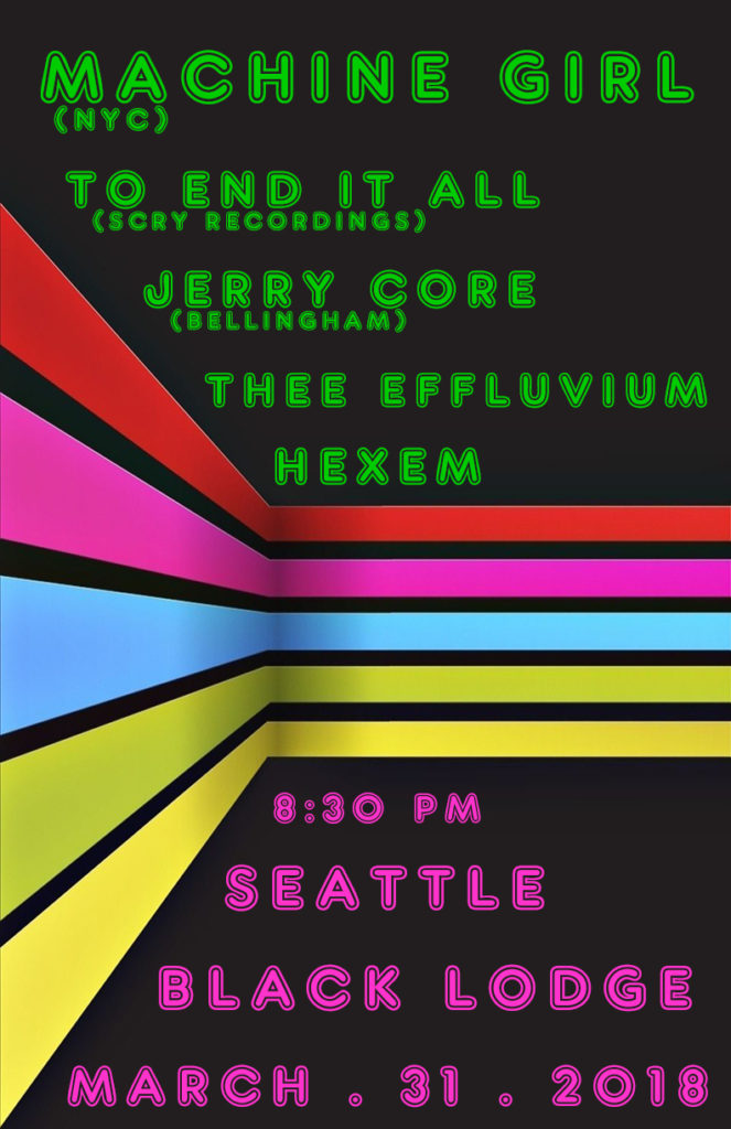 3-31-18 machine girl, to end it all, jerry core, thee efluvium, hexem @ Black lodge seattle